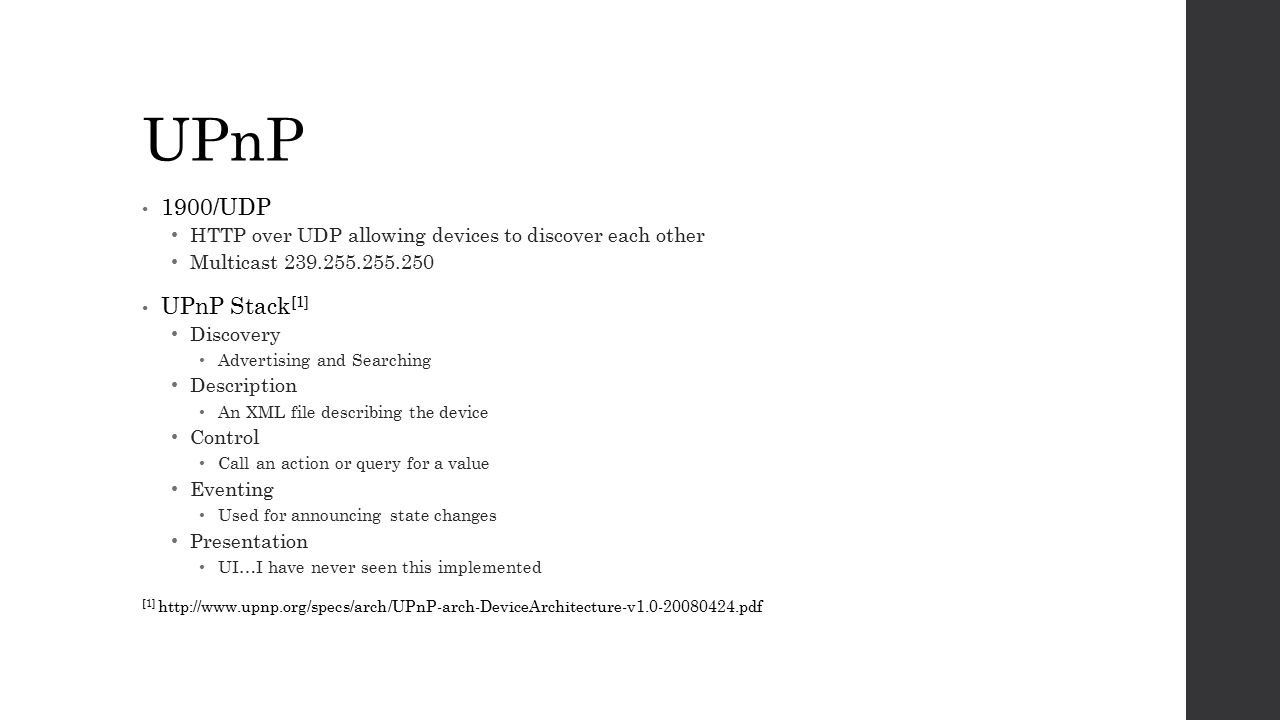 UPnP 1900/UDP. HTTP over UDP allowing devices to discover each other. Multicast 239.255.255.250. UPnP Stack[1]